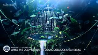 Ambientsketchbook - While The Oceans Rose We Drank, Oblivious (Vela Remix)