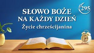 """Słowo Boże na każdy dzień   """"Powinieneś dążyć do zgodności z Chrystusem""""   Fragment 295"""