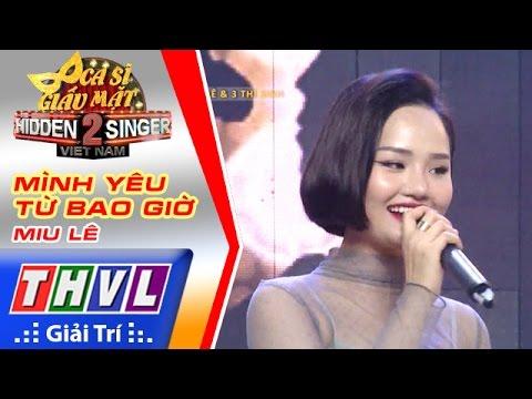 THVL | Ca sĩ giấu mặt 2016 - Tập 14 [7]: Miu Lê | Vòng 3 - Mình yêu từ bao giờ