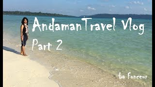 La Fonceur - Andaman Travel Vlog Part 2 | Andaman Islands