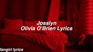 Josslyn || Olivia O'Brien Lyrics