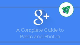 Google Plus Posts And Photos - Complete Guide (updated)