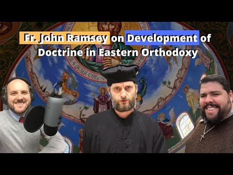Fr. John Ramsey on Development of Doctrine in Eastern Orthodoxy (S2 E36)