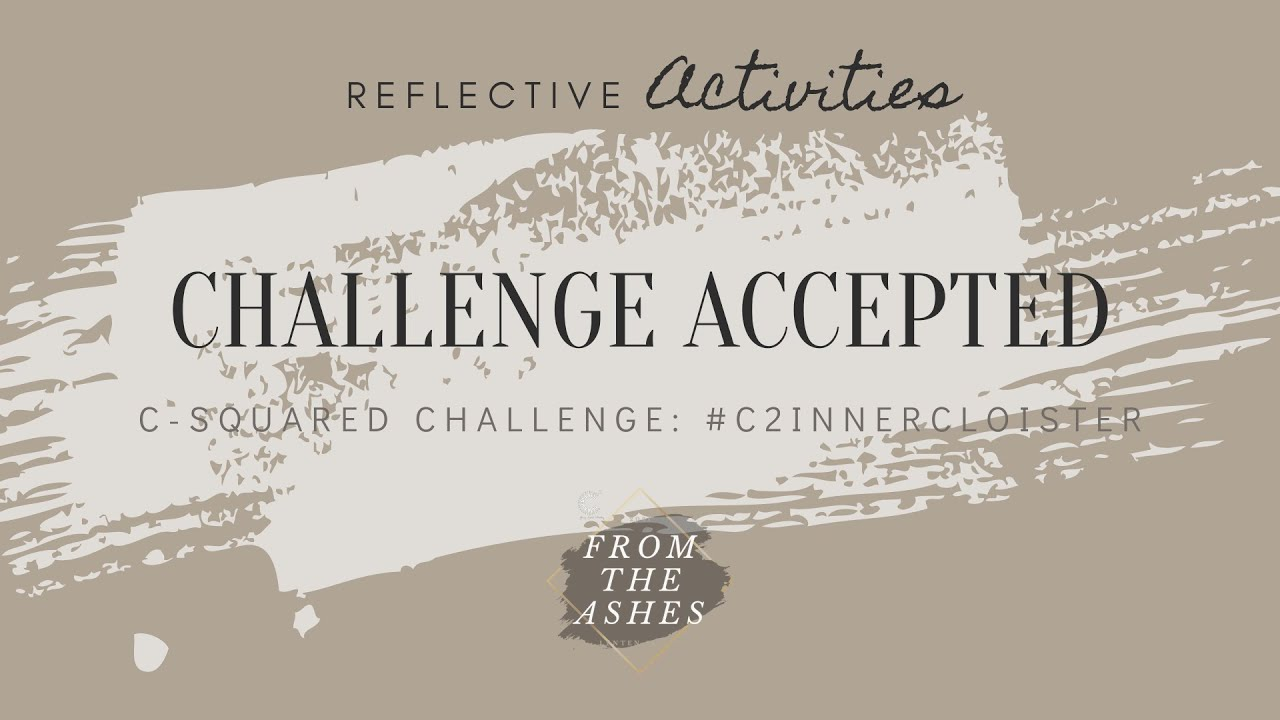 """""""Inner Cloister"""" Challenge Accepted Feature, 2021 Lenten Series: From the Ashes"""