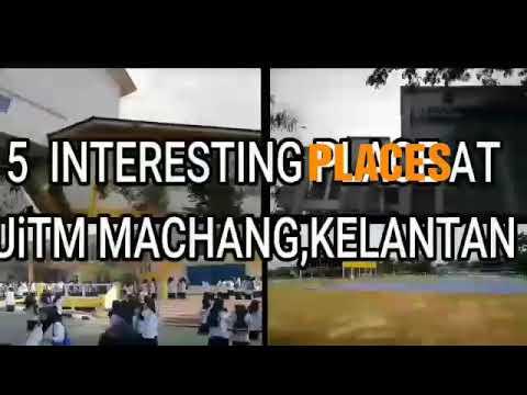 5 interesting places at Uitm Machang, Kelantan 2019.