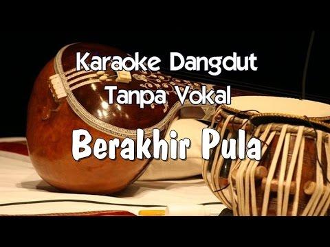 Karaoke   Berakhir Pula ( Dangdut)