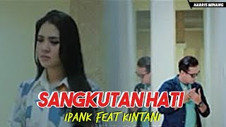 Lagu Minang Terpopuler IPANK Feat KINTANI - SANGKUTAN HATI