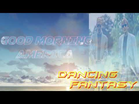 DANCING FANTASY-GOOD MORNING AMERICA
