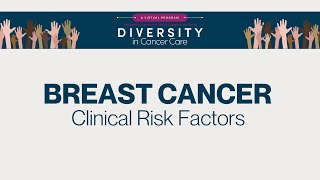 Diversity in Cancer Care | Breast Cancer | Clinical Risk Factors