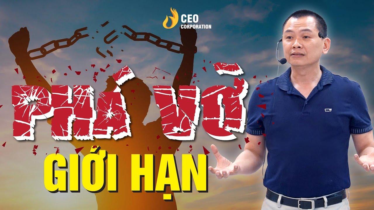 """Bí Quyết Phá Vỡ Mọi """"GIỚI HẠN"""" Bản Thân   Ngô Minh Tuấn   Học Viện CEO Việt Nam"""