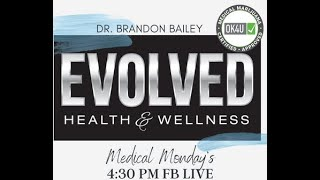 Medical Monday's with Dr. Brandon Bailey of Evolved Health and Wellness Ep. 1