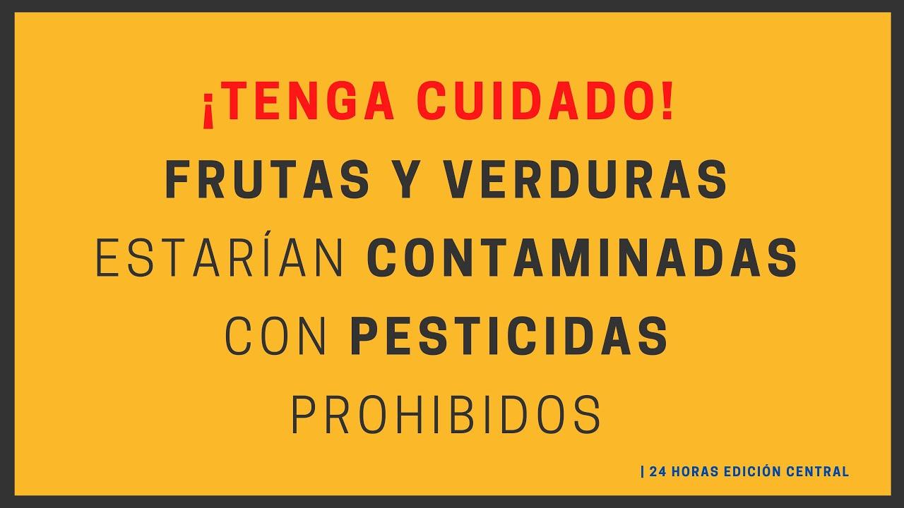 ¡TENGA CUIDADO! FRUTAS Y VERDURAS ESTARÍAN CONTAMINADAS CON PESTICIDAS PROHIBIDOS