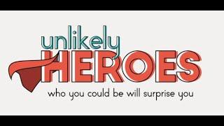 Unlikely Heroes Pt. 1