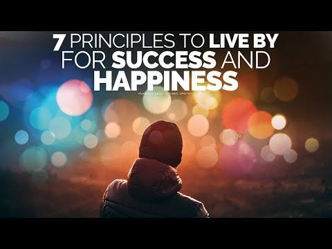 7 Principles To Live By For A Successful, Happy Life – Motivational Video