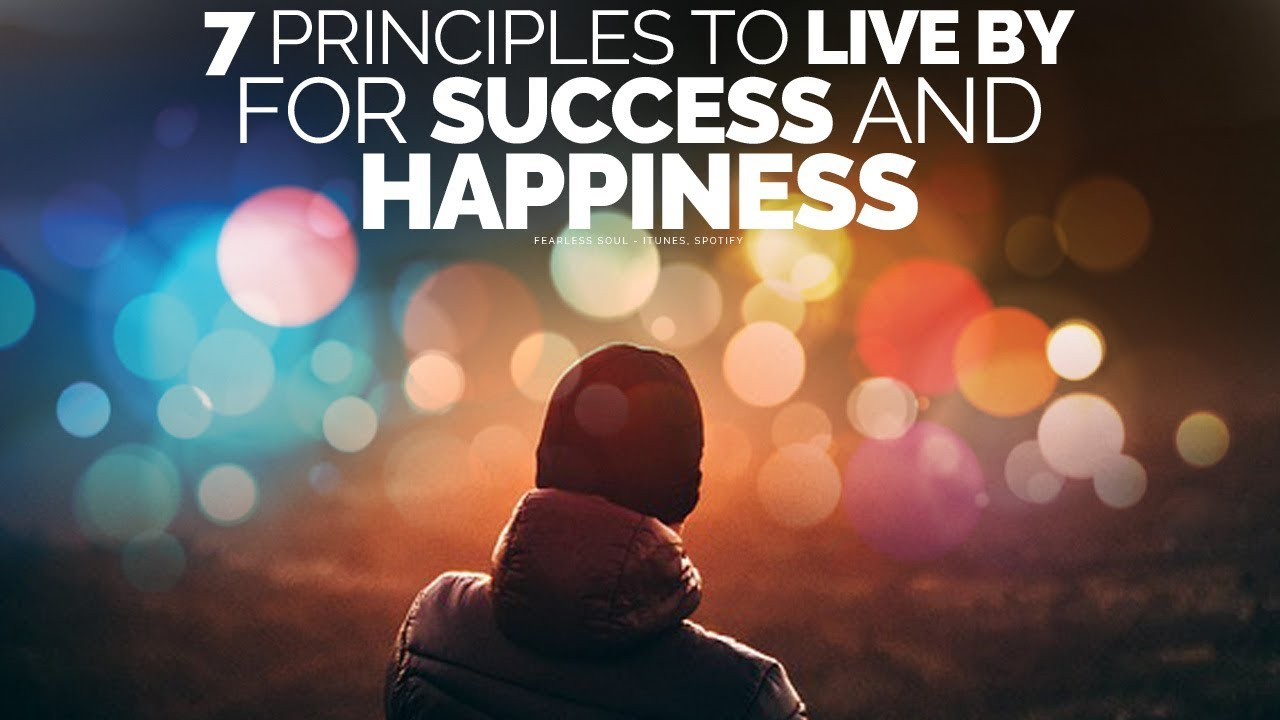 7 Principles To Live By For A Successful, Happy Life ...