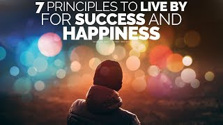 7 Principles To Live By For A Successful, Happy Life - Motivational