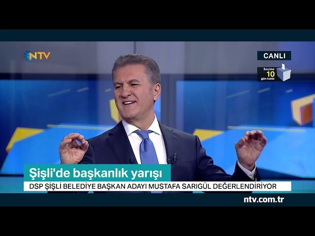 DSP Şişli Belediye Başkan adayı Mustafa Sarıgül NTV'ye konuk oldu