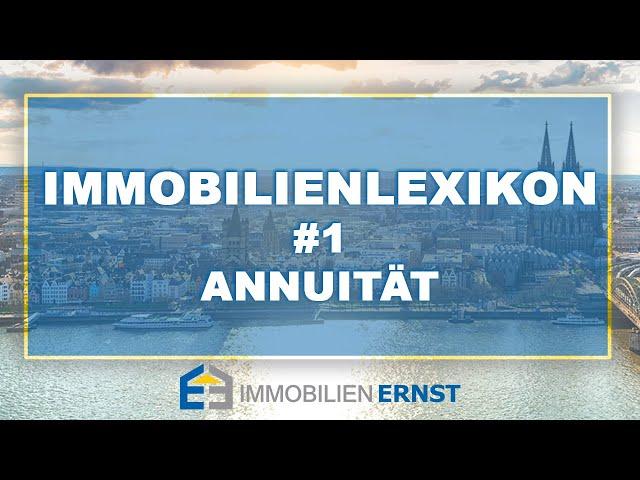 Immobilienlexikon #1 Annuität Immobilienmakler Köln - immobilien Ernst