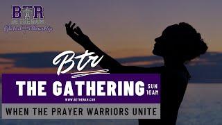 THE GATHERING: When prayer Warriors Unite!