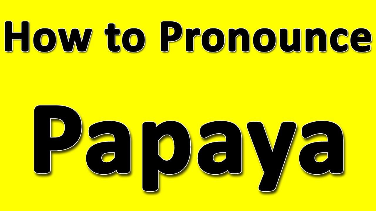 How to Pronounce Papaya - YouTube