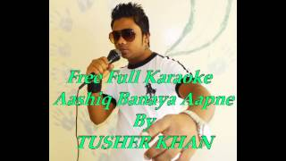 Aashiq Banaya Aapne Full Karaoke F:t Tusher Khan