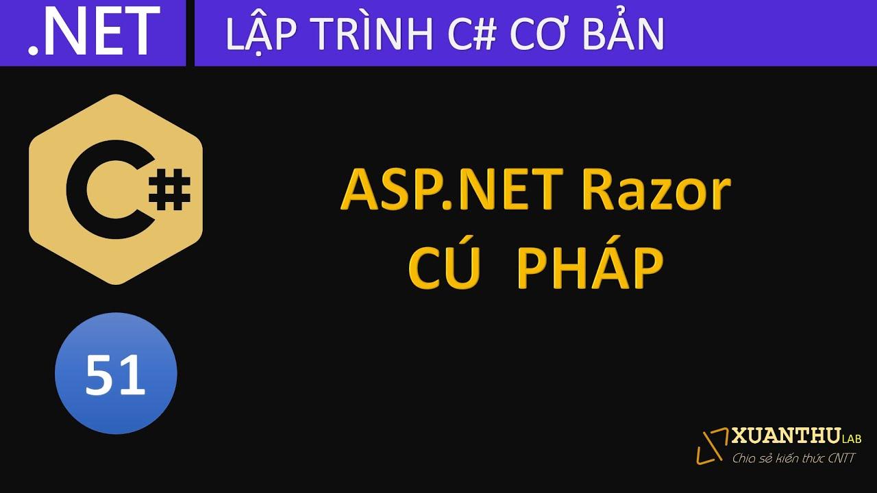 CS51 - (ASP.NET Razor  02) Cú pháp cơ bản trong ASP.NET Razor, lập trình C# .NET Core