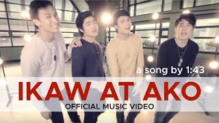 Repeat youtube video IKAW AT AKO 1:43 (Official Music Video)