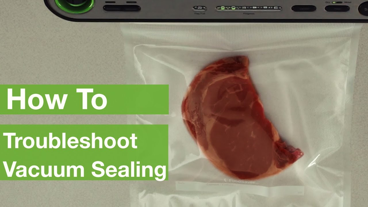 How To Troubleshoot Vacuum Sealing Foodsaver