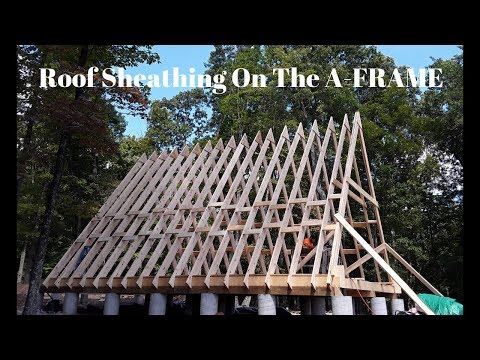 #6: A-FRAME Roof Sheathing Part 1