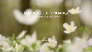 amadurece a confiança | episódio 5 | espiritualidade dehoniana