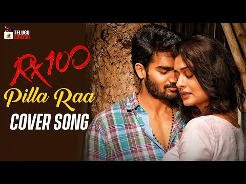 Pillaa Raa Full Video Song Cover | RX 100 Songs | Karthikeya | Payal Rajput | #RX100 | Telugu Cinema