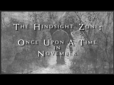 The Hindsight Zone: Once Upon a Time in November