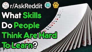 What Impressive Skills Do People Think Are Difficult To Learn? (r/AskReddit)