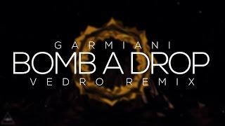 Garmiani - Bomb A Drop (VEDRO Remix)
