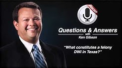 What constitutes a felony DWI in Texas?