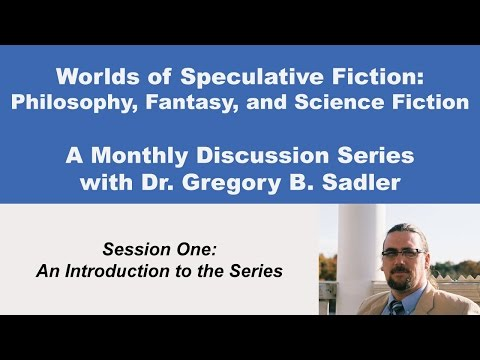 Philosophy, Fantasy, and Science Fiction: Introduction to the Series (lecture 1)