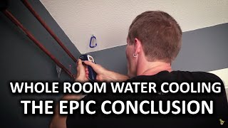 Whole Room Water Cooling Part 7 - It
