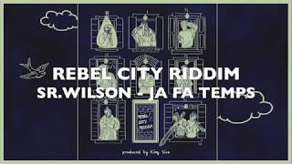 SR.WILSON - JA FA TEMPS (Rebel City Riddim - King Siva Prods. 2018)