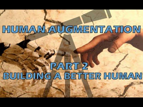 Human Augmentation - Part 2 - Building a Better Human