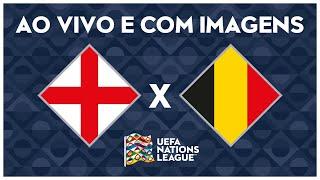 INGLATERRA X BÉLGICA (AO VIVO COM IMAGENS) - NATIONS LEAGUE