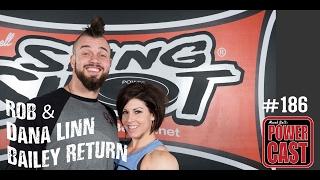 Rob and Dana Linn Bailey Return | Mark Bell's PowerCast #186