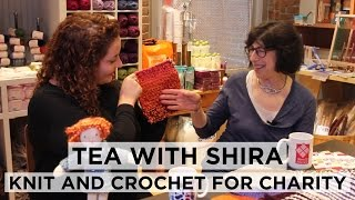 Tea with Shira #13 Knit and Crochet for Charity with Warm Up America!