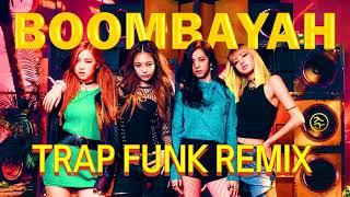 BLACKPINK - 'BOOMBAYAH (Trap Funk Remix)'