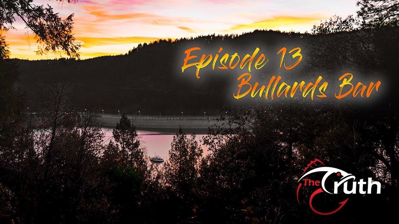 Bullards bar the truth episode 13 youtube for Bullards bar fishing report