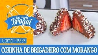 Ana Maria Brogui #244 - Como Fazer Coxinha De Brigadeiro Com Morango