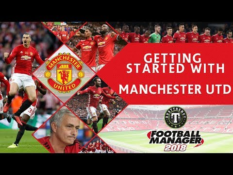 FM18 | Getting Started with Manchester United | Football Manager 2018