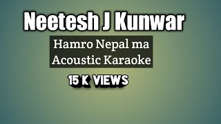 Hamro Nepal ma Neetesh jung kunwar Accoustic Karaoke