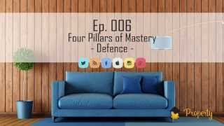 Ep. 006 - Four Pillars of Mastery | Defence - Insider's Guide to Property Investing