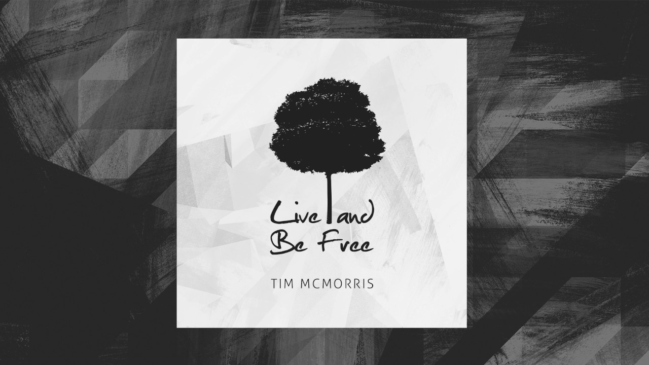 Live And Be Free Tim Mcmorris