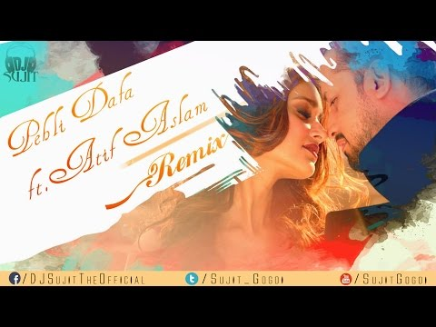 Atif Aslam - Pehli Dafa (Remix) | DJ Sujit | Latest Hindi Song 2017 |